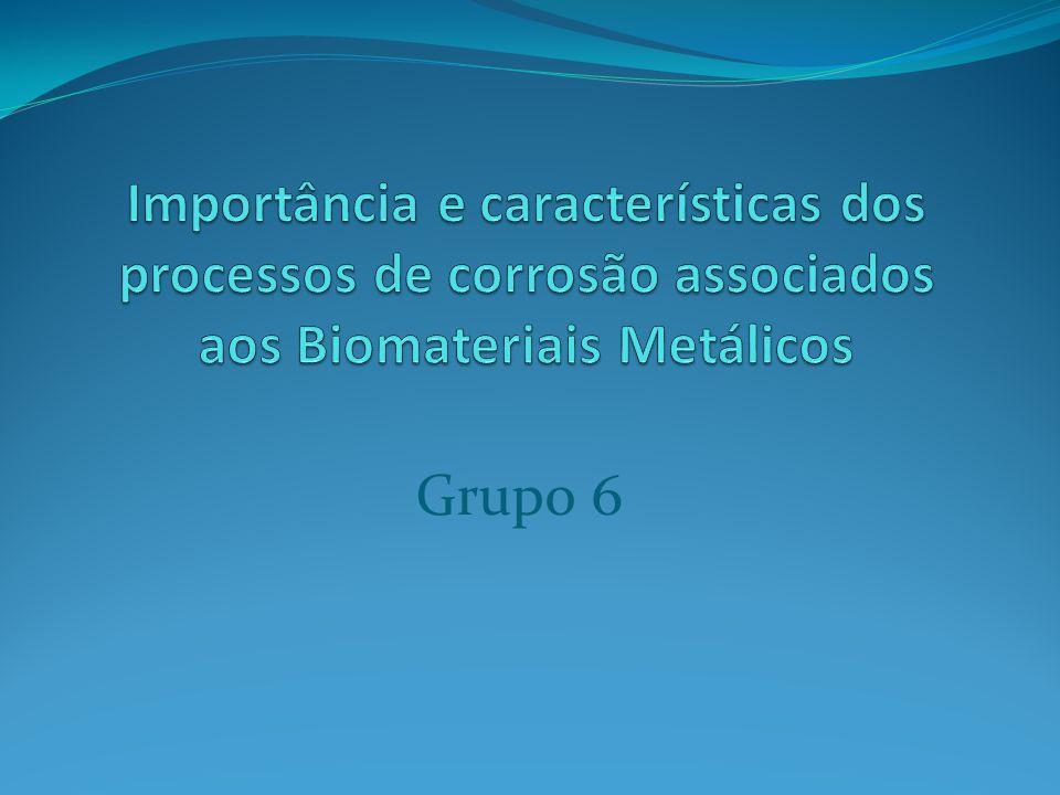 Importância e características dos processos de corrosão associados aos Biomateriais Metálicos