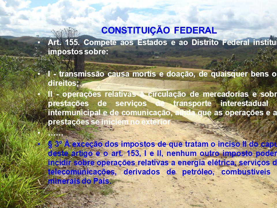 CONSTITUIÇÃO FEDERAL Art. 155. Compete aos Estados e ao Distrito Federal instituir impostos sobre: