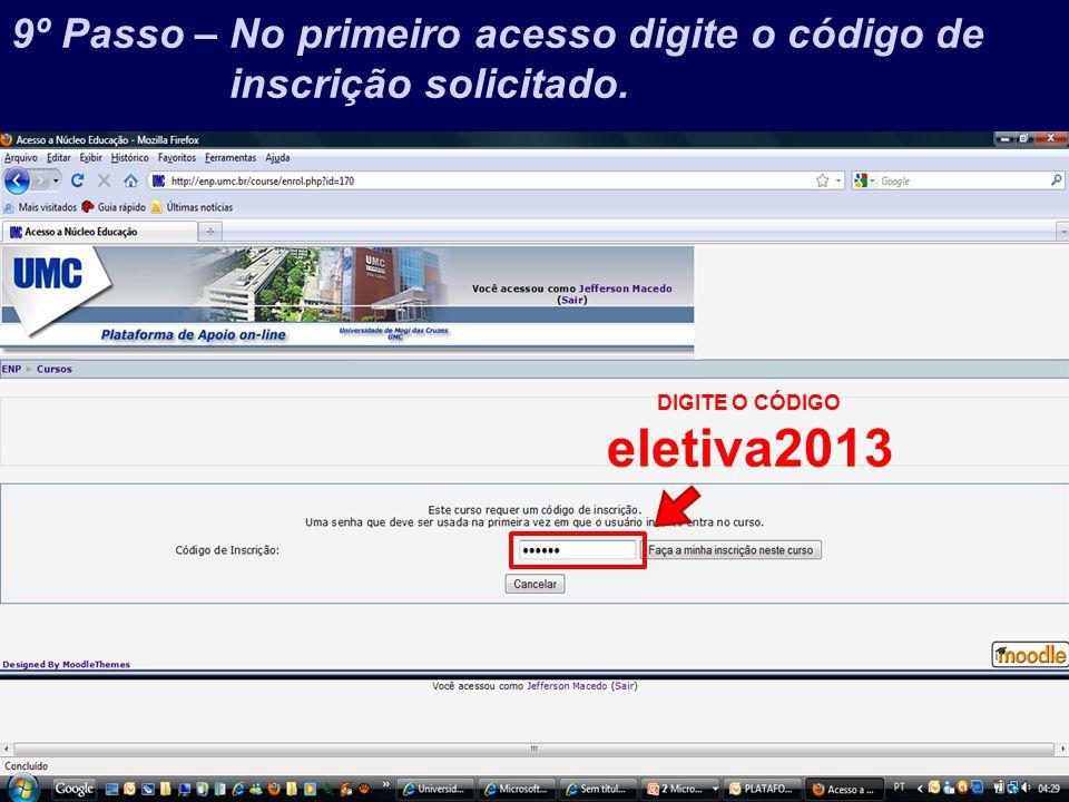 eletiva2013 9º Passo – No primeiro acesso digite o código de