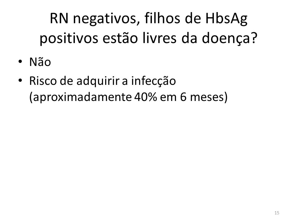 RN negativos, filhos de HbsAg positivos estão livres da doença