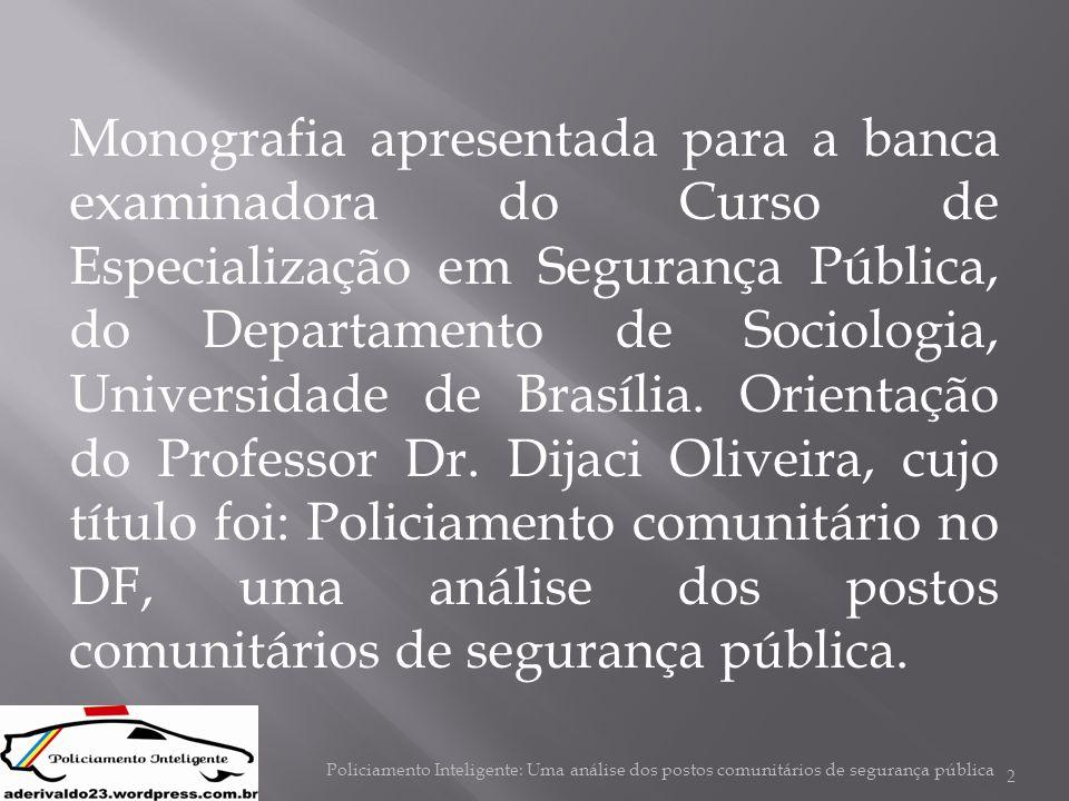 Monografia apresentada para a banca examinadora do Curso de Especialização em Segurança Pública, do Departamento de Sociologia, Universidade de Brasília. Orientação do Professor Dr. Dijaci Oliveira, cujo título foi: Policiamento comunitário no DF, uma análise dos postos comunitários de segurança pública.