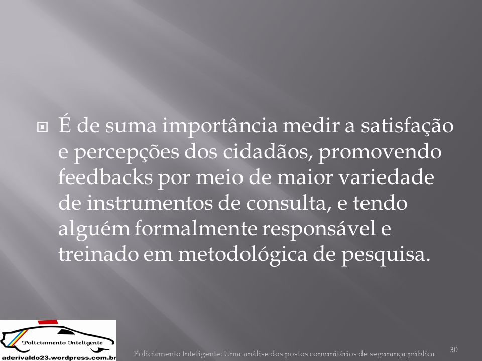 É de suma importância medir a satisfação e percepções dos cidadãos, promovendo feedbacks por meio de maior variedade de instrumentos de consulta, e tendo alguém formalmente responsável e treinado em metodológica de pesquisa.