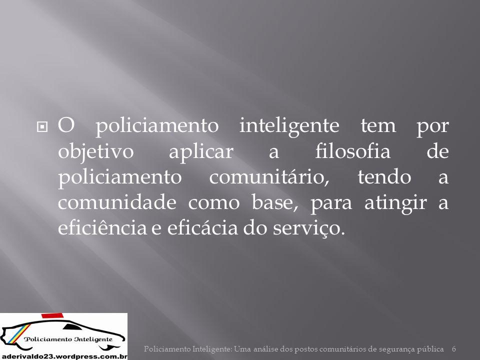 O policiamento inteligente tem por objetivo aplicar a filosofia de policiamento comunitário, tendo a comunidade como base, para atingir a eficiência e eficácia do serviço.