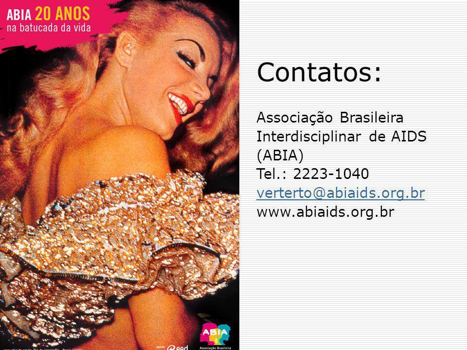 Contatos: Associação Brasileira Interdisciplinar de AIDS (ABIA) Tel
