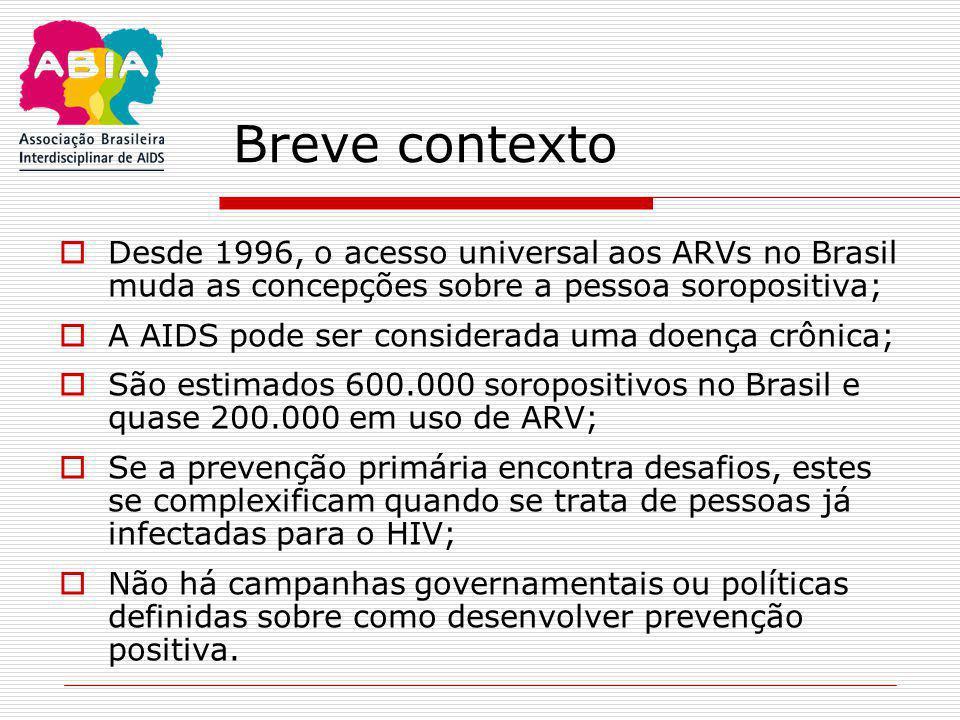 Breve contexto Desde 1996, o acesso universal aos ARVs no Brasil muda as concepções sobre a pessoa soropositiva;