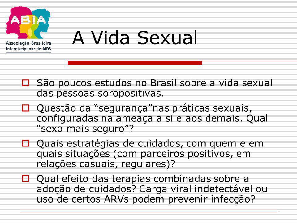 A Vida Sexual São poucos estudos no Brasil sobre a vida sexual das pessoas soropositivas.