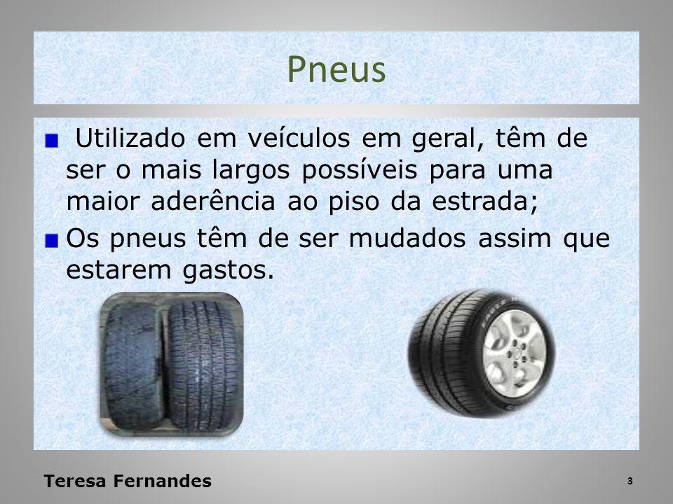 Pneus Utilizado em veículos em geral, têm de ser o mais largos possíveis para uma maior aderência ao piso da estrada;