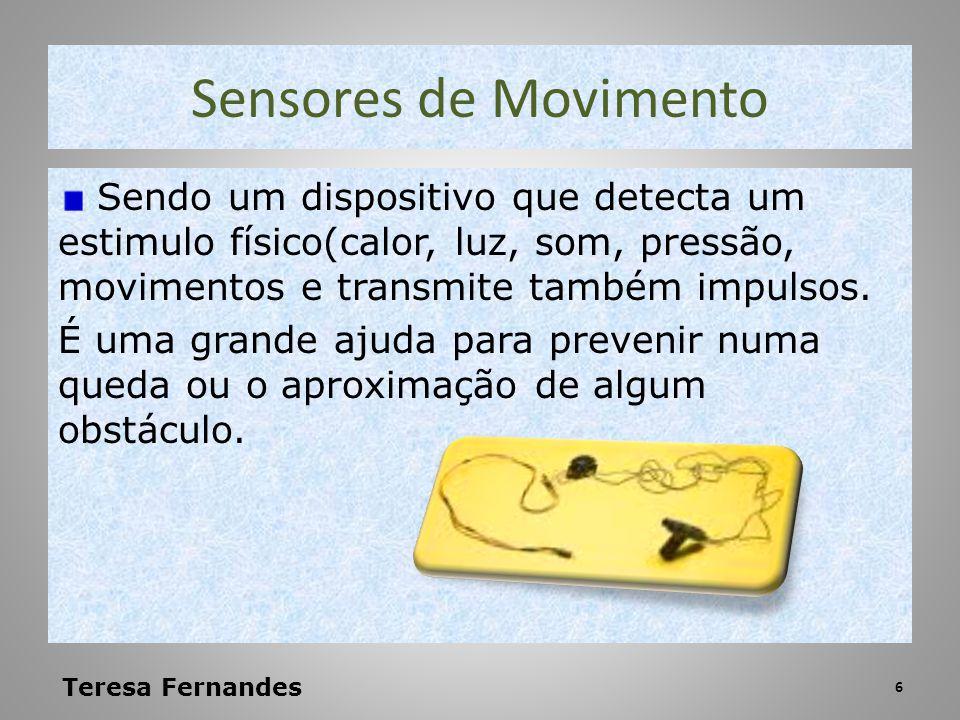 Sensores de Movimento Sendo um dispositivo que detecta um estimulo físico(calor, luz, som, pressão, movimentos e transmite também impulsos.