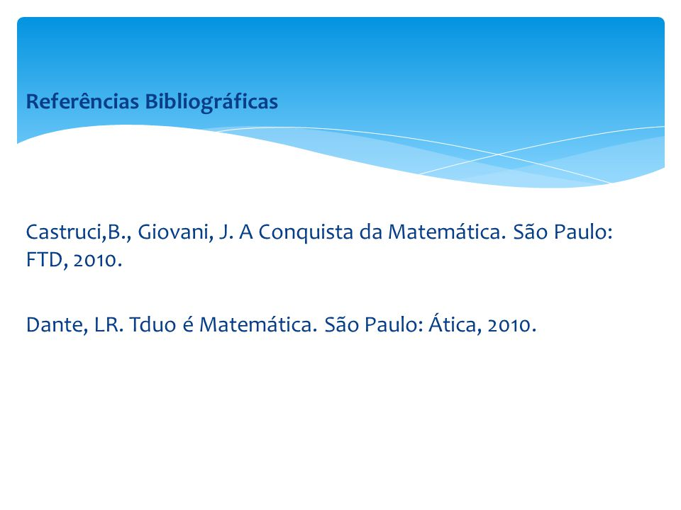 Referências Bibliográficas Castruci,B. , Giovani, J