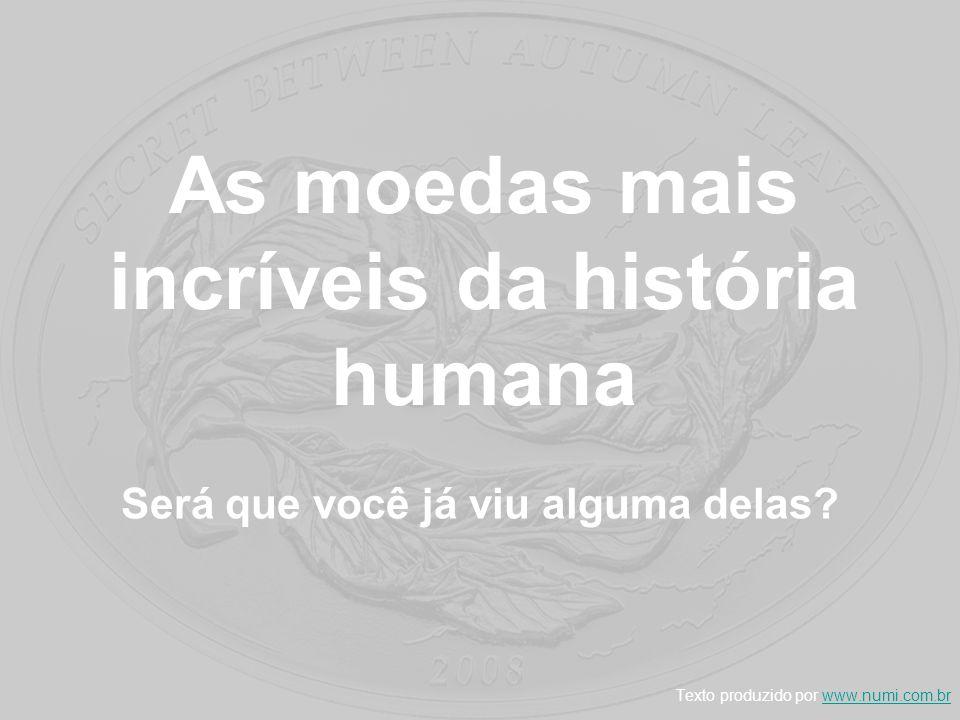 As moedas mais incríveis da história humana