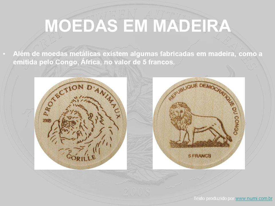 MOEDAS EM MADEIRA Além de moedas metálicas existem algumas fabricadas em madeira, como a emitida pelo Congo, África, no valor de 5 francos.