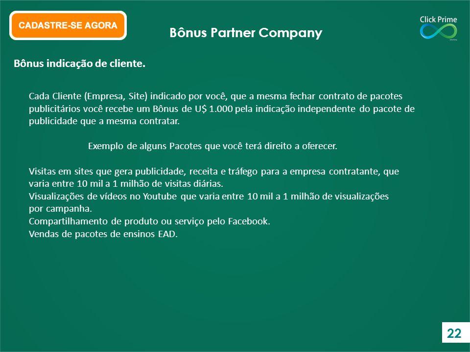 Bônus Partner Company 22 Bônus indicação de cliente.