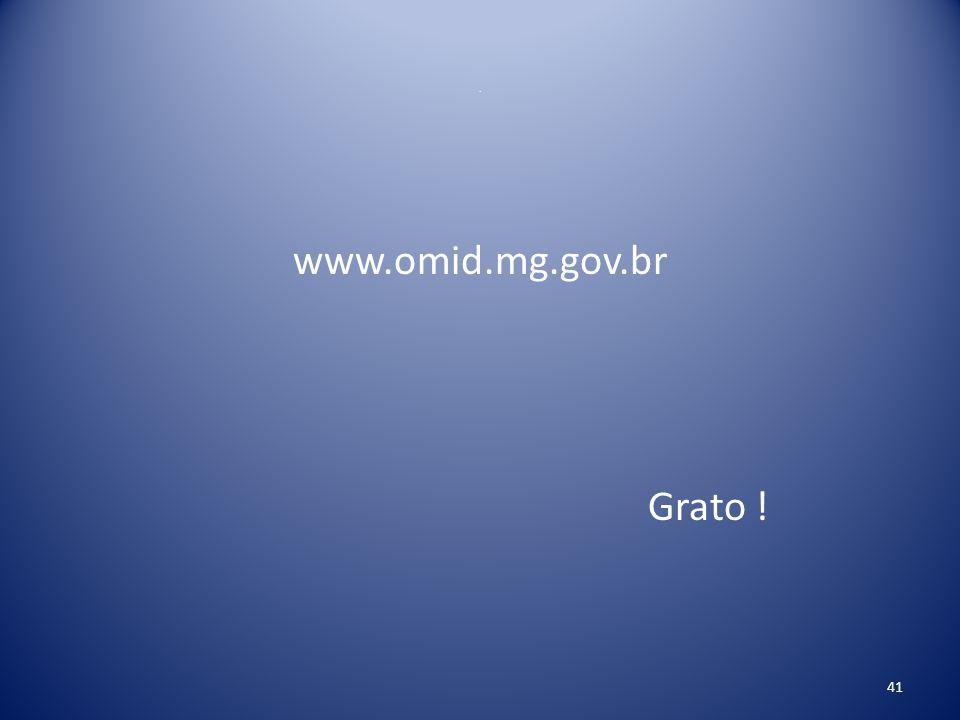 . www.omid.mg.gov.br Grato !