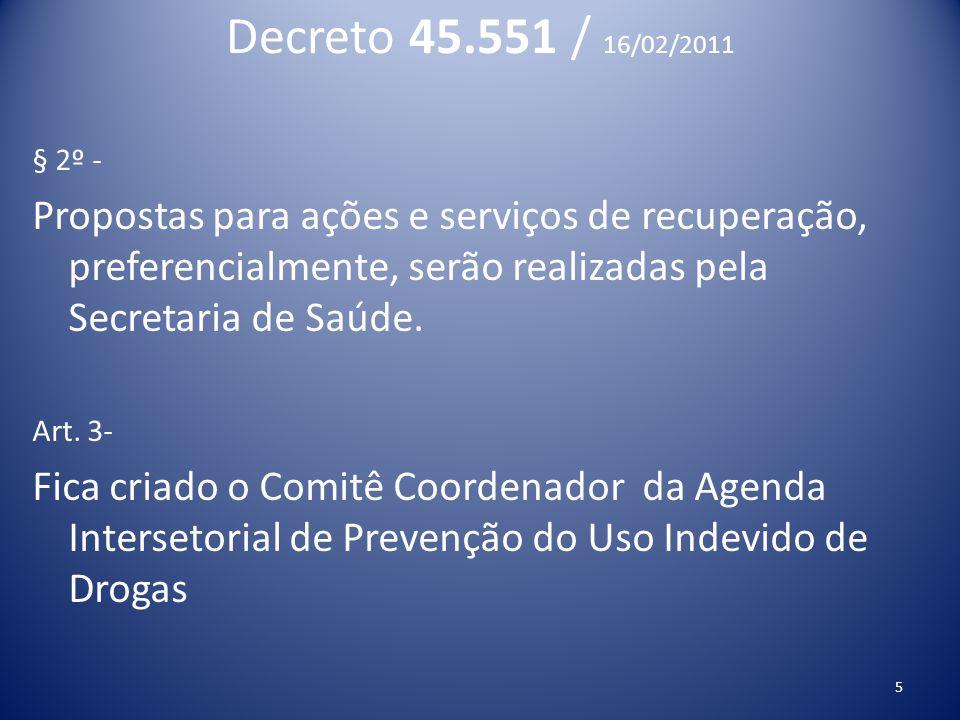 Decreto 45.551 / 16/02/2011 § 2º - Propostas para ações e serviços de recuperação, preferencialmente, serão realizadas pela Secretaria de Saúde.