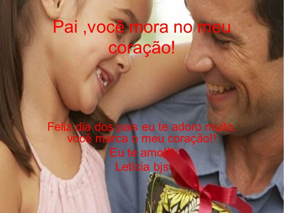 Pai ,você mora no meu coração!