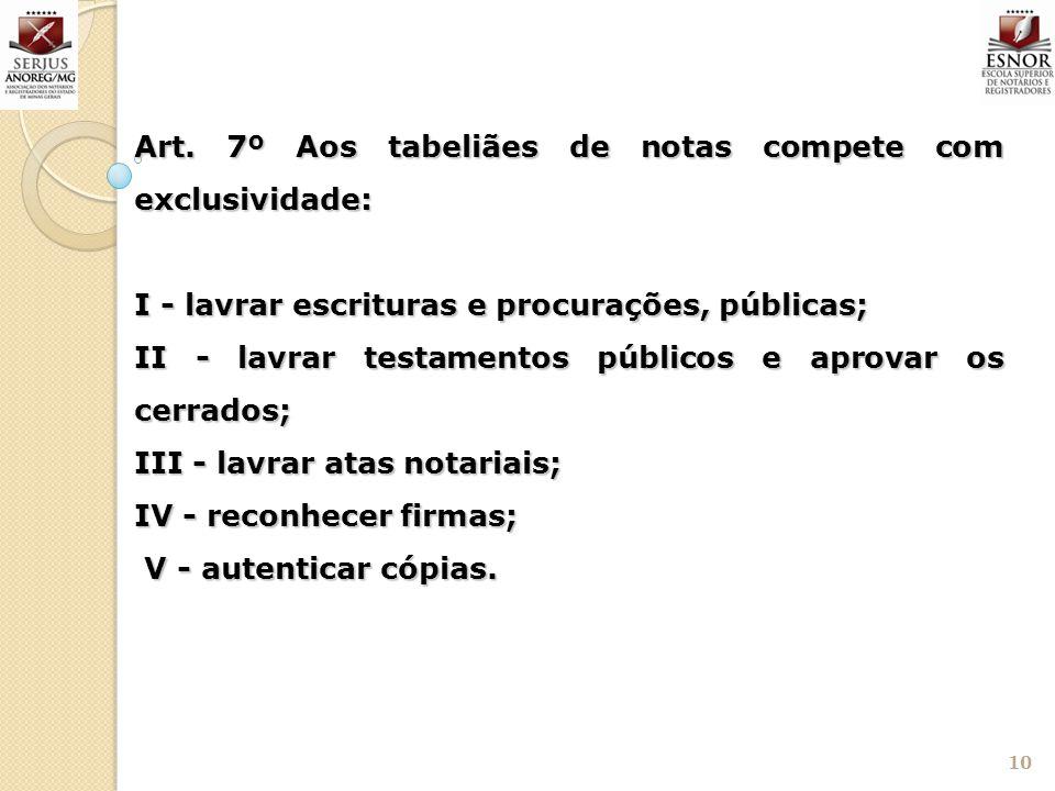 Art. 7º Aos tabeliães de notas compete com exclusividade: