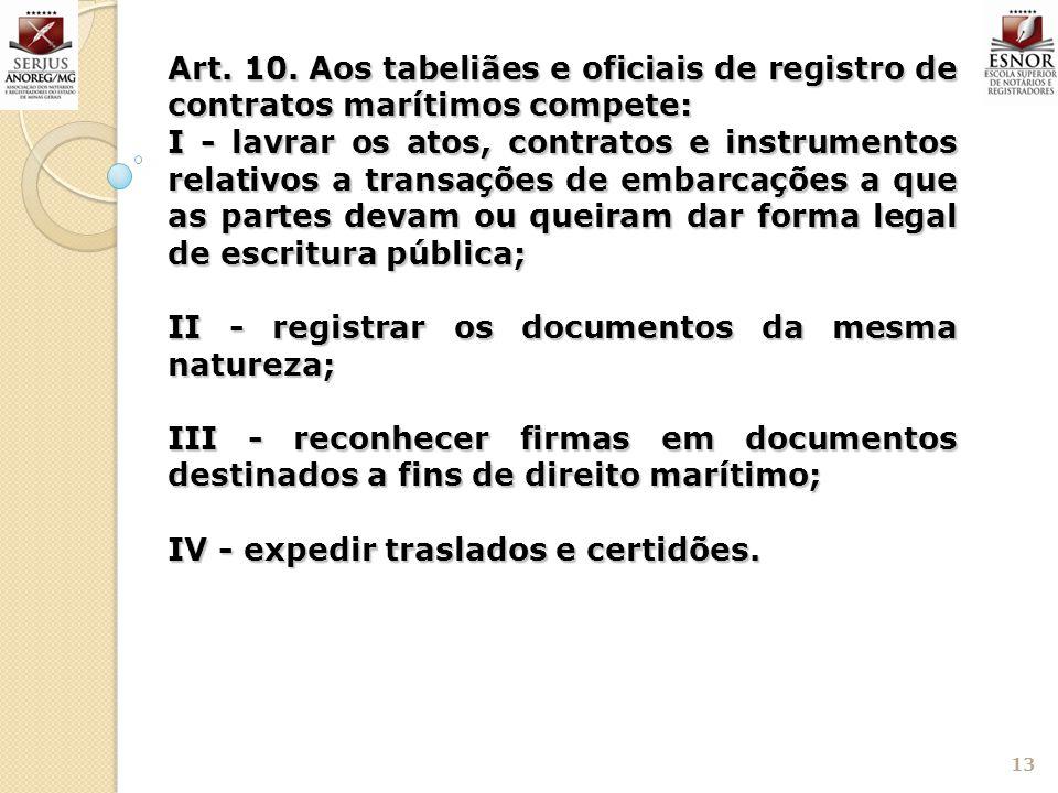 Art. 10. Aos tabeliães e oficiais de registro de contratos marítimos compete:
