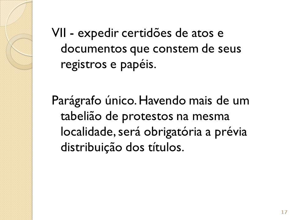 VII - expedir certidões de atos e documentos que constem de seus registros e papéis.