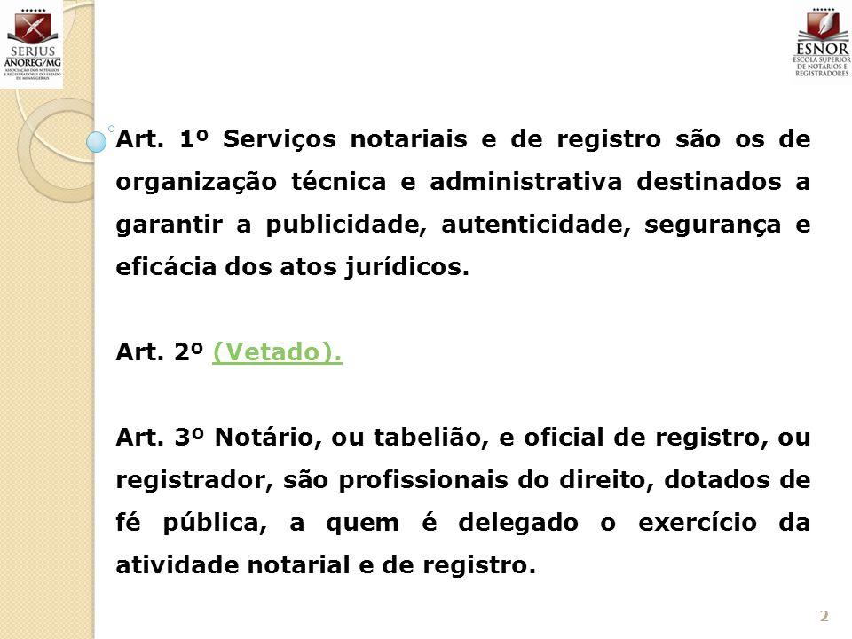 Art. 1º Serviços notariais e de registro são os de organização técnica e administrativa destinados a garantir a publicidade, autenticidade, segurança e eficácia dos atos jurídicos.