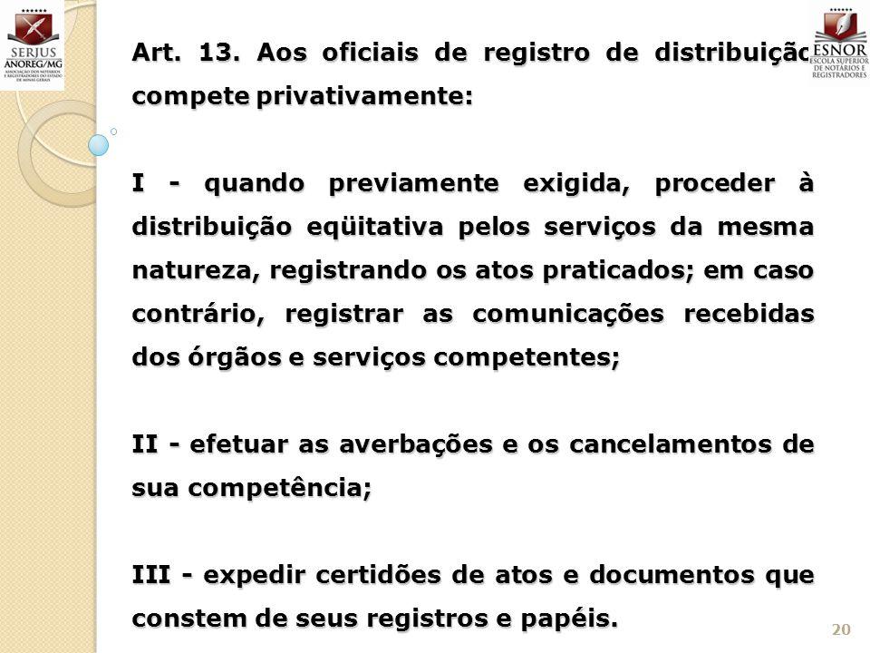 Art. 13. Aos oficiais de registro de distribuição compete privativamente: