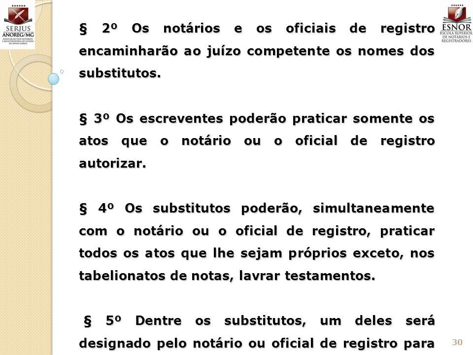§ 2º Os notários e os oficiais de registro encaminharão ao juízo competente os nomes dos substitutos.