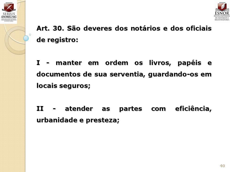 Art. 30. São deveres dos notários e dos oficiais de registro: