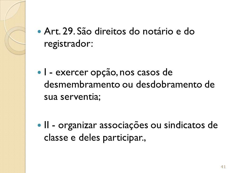 Art. 29. São direitos do notário e do registrador: