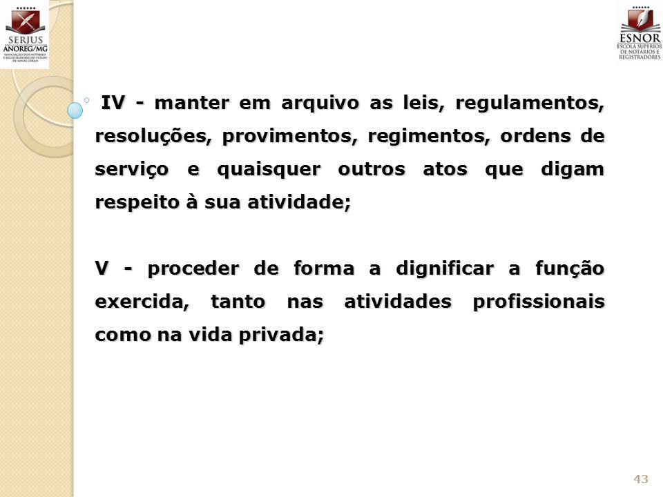IV - manter em arquivo as leis, regulamentos, resoluções, provimentos, regimentos, ordens de serviço e quaisquer outros atos que digam respeito à sua atividade;