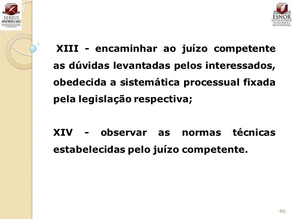 XIV - observar as normas técnicas estabelecidas pelo juízo competente.