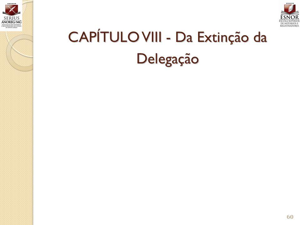 CAPÍTULO VIII - Da Extinção da Delegação