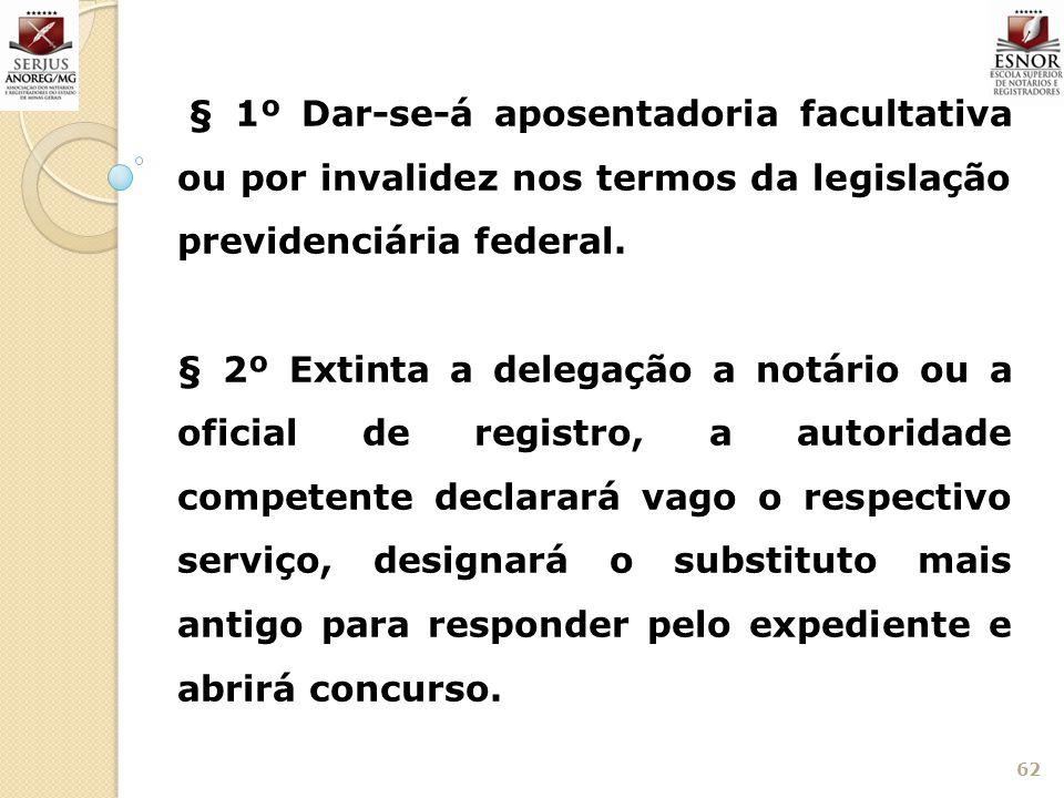 § 1º Dar-se-á aposentadoria facultativa ou por invalidez nos termos da legislação previdenciária federal.