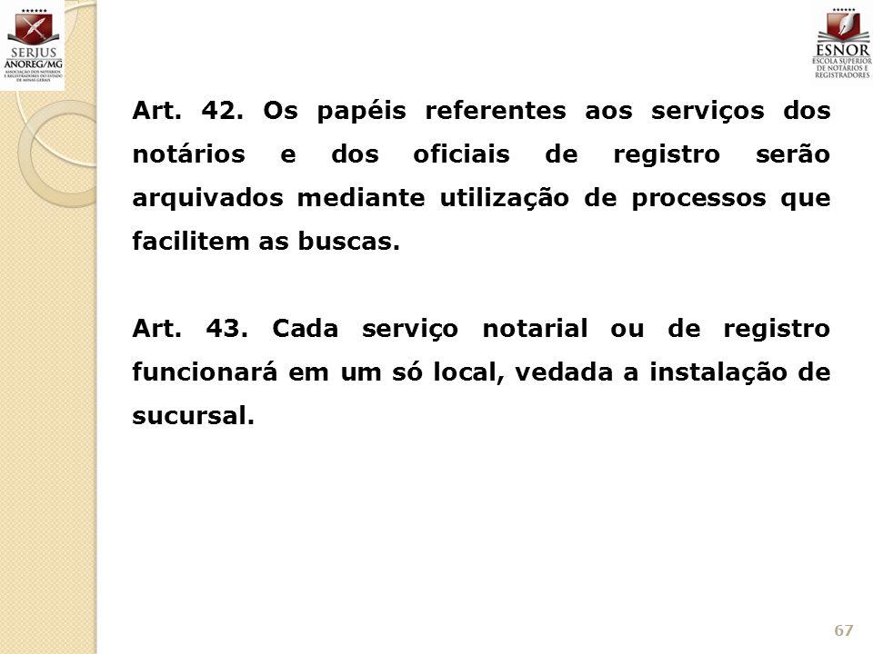 Art. 42. Os papéis referentes aos serviços dos notários e dos oficiais de registro serão arquivados mediante utilização de processos que facilitem as buscas.