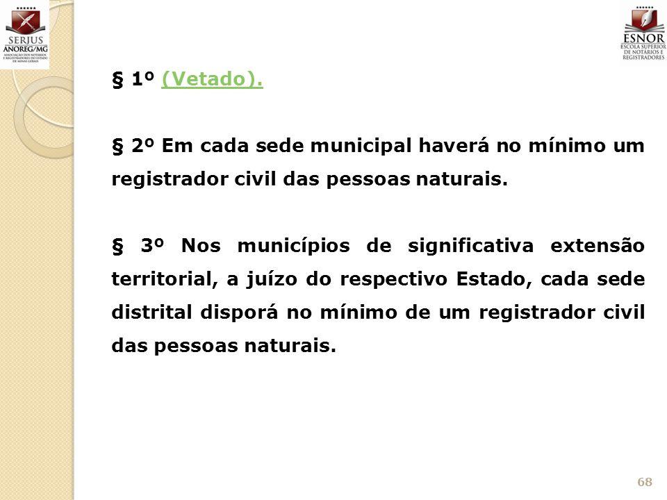 § 1º (Vetado). § 2º Em cada sede municipal haverá no mínimo um registrador civil das pessoas naturais.