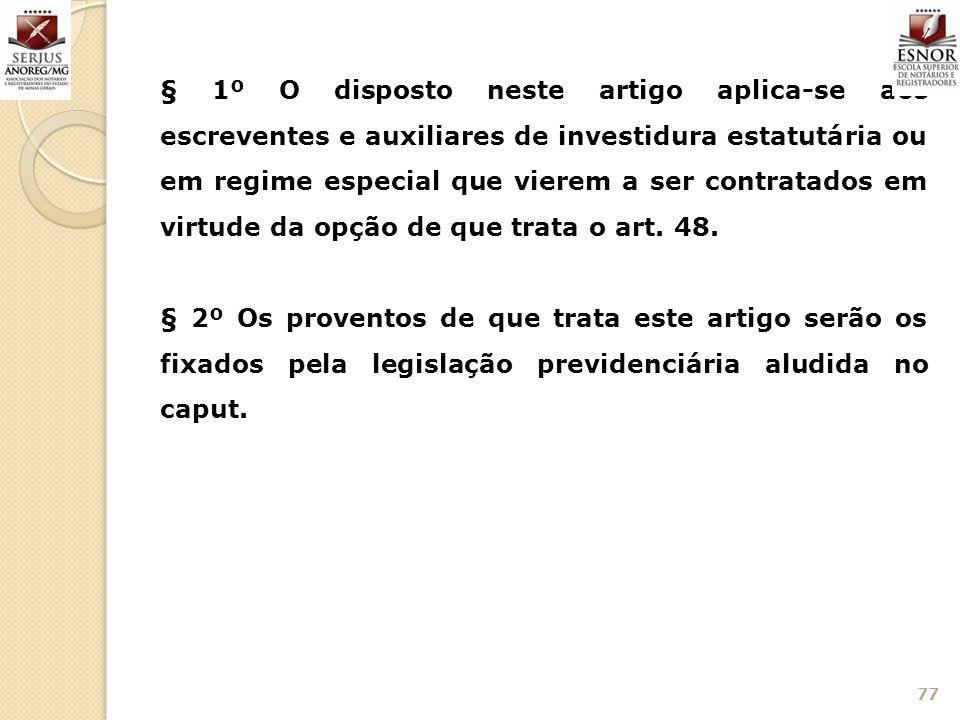 § 1º O disposto neste artigo aplica-se aos escreventes e auxiliares de investidura estatutária ou em regime especial que vierem a ser contratados em virtude da opção de que trata o art. 48.