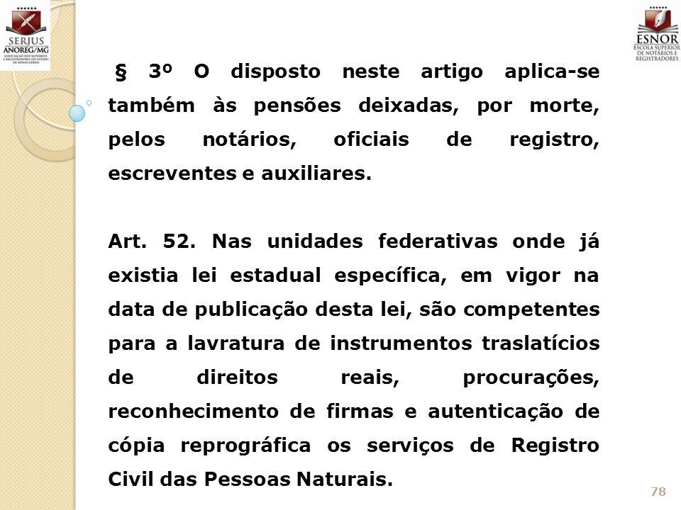 § 3º O disposto neste artigo aplica-se também às pensões deixadas, por morte, pelos notários, oficiais de registro, escreventes e auxiliares.