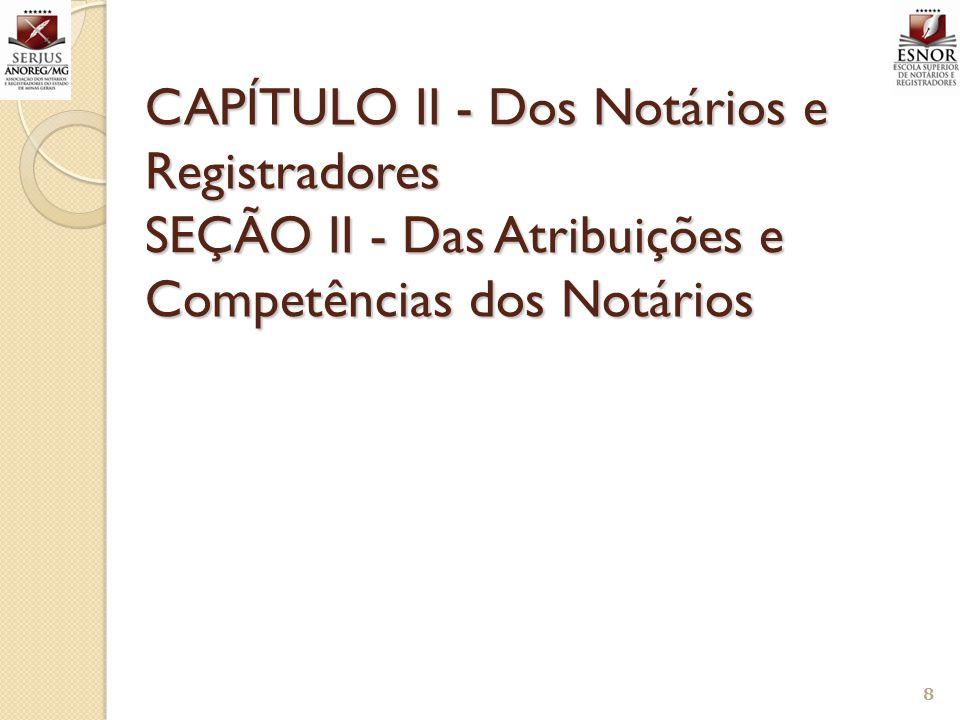 CAPÍTULO II - Dos Notários e Registradores SEÇÃO II - Das Atribuições e Competências dos Notários