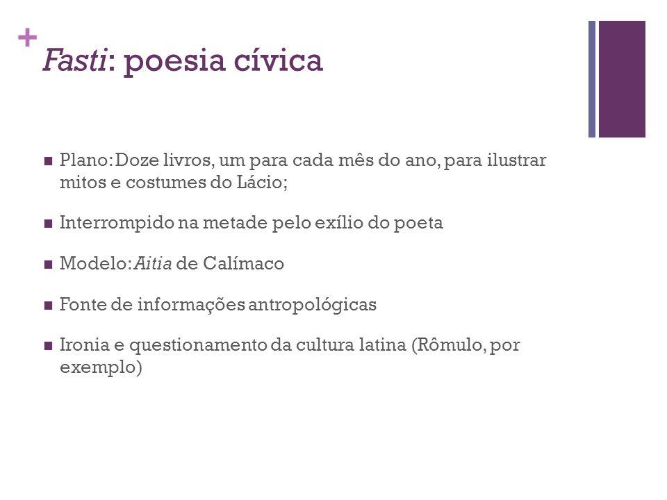 Fasti: poesia cívica Plano: Doze livros, um para cada mês do ano, para ilustrar mitos e costumes do Lácio;