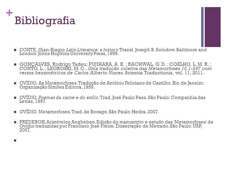 Bibliografia CONTE, Gian-Biagio. Latin Literature: a history. Transl. Joseph B. Solodow. Baltimore and London: Johns Hopkins University Press, 1999.