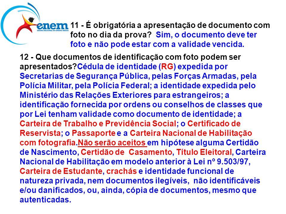 11 - É obrigatória a apresentação de documento com foto no dia da prova Sim, o documento deve ter foto e não pode estar com a validade vencida.