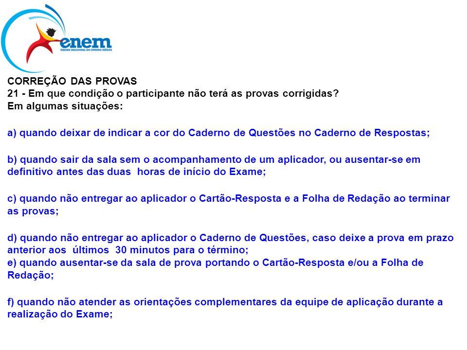 CORREÇÃO DAS PROVAS 21 - Em que condição o participante não terá as provas corrigidas Em algumas situações: