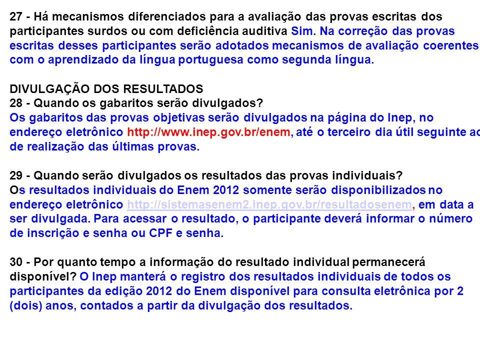 27 - Há mecanismos diferenciados para a avaliação das provas escritas dos participantes surdos ou com deficiência auditiva Sim. Na correção das provas escritas desses participantes serão adotados mecanismos de avaliação coerentes com o aprendizado da língua portuguesa como segunda língua.