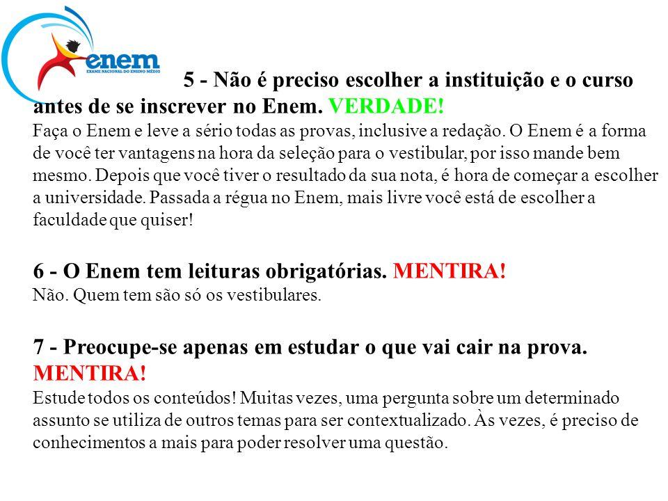 5 - Não é preciso escolher a instituição e o curso antes de se inscrever no Enem.