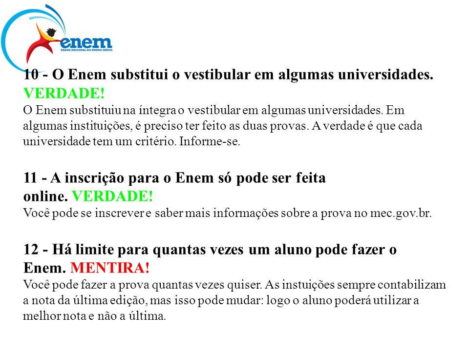 10 - O Enem substitui o vestibular em algumas universidades. VERDADE