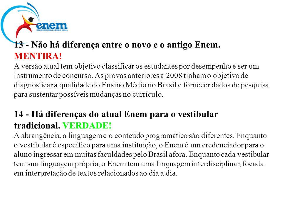 13 - Não há diferença entre o novo e o antigo Enem. MENTIRA