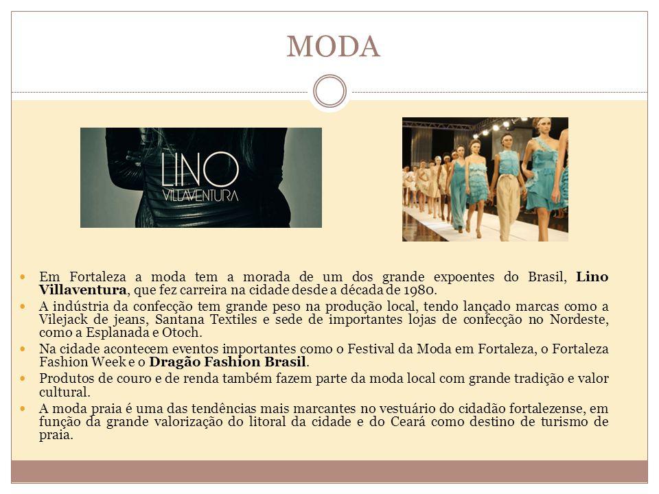 MODA Em Fortaleza a moda tem a morada de um dos grande expoentes do Brasil, Lino Villaventura, que fez carreira na cidade desde a década de 1980.
