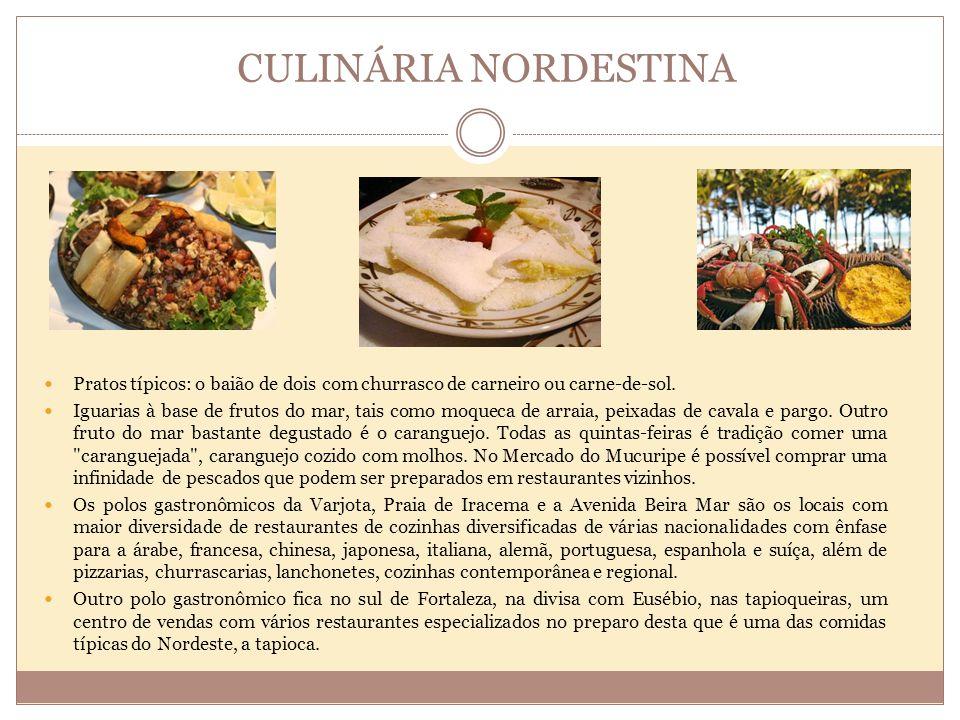 CULINÁRIA NORDESTINA Pratos típicos: o baião de dois com churrasco de carneiro ou carne-de-sol.