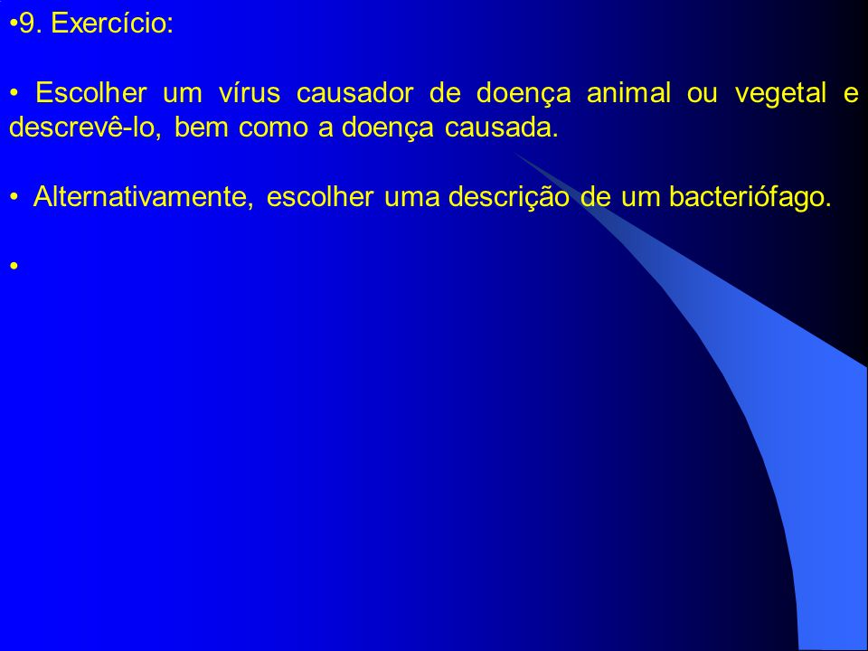 9. Exercício: Escolher um vírus causador de doença animal ou vegetal e descrevê-lo, bem como a doença causada.