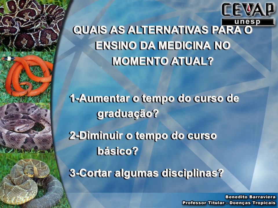 QUAIS AS ALTERNATIVAS PARA O ENSINO DA MEDICINA NO MOMENTO ATUAL