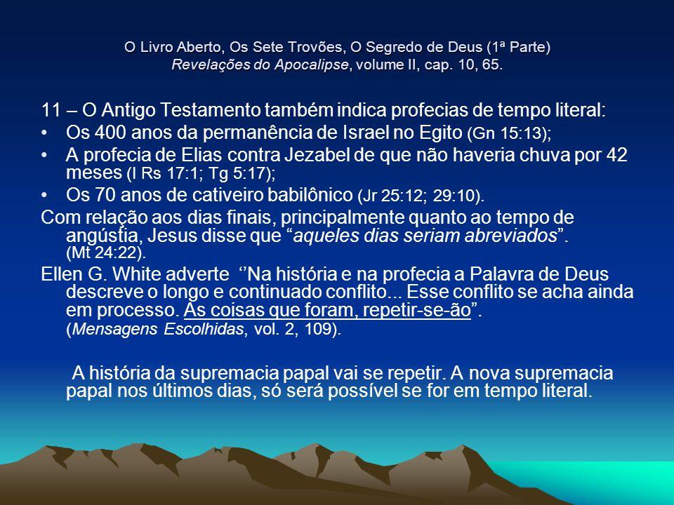 11 – O Antigo Testamento também indica profecias de tempo literal: