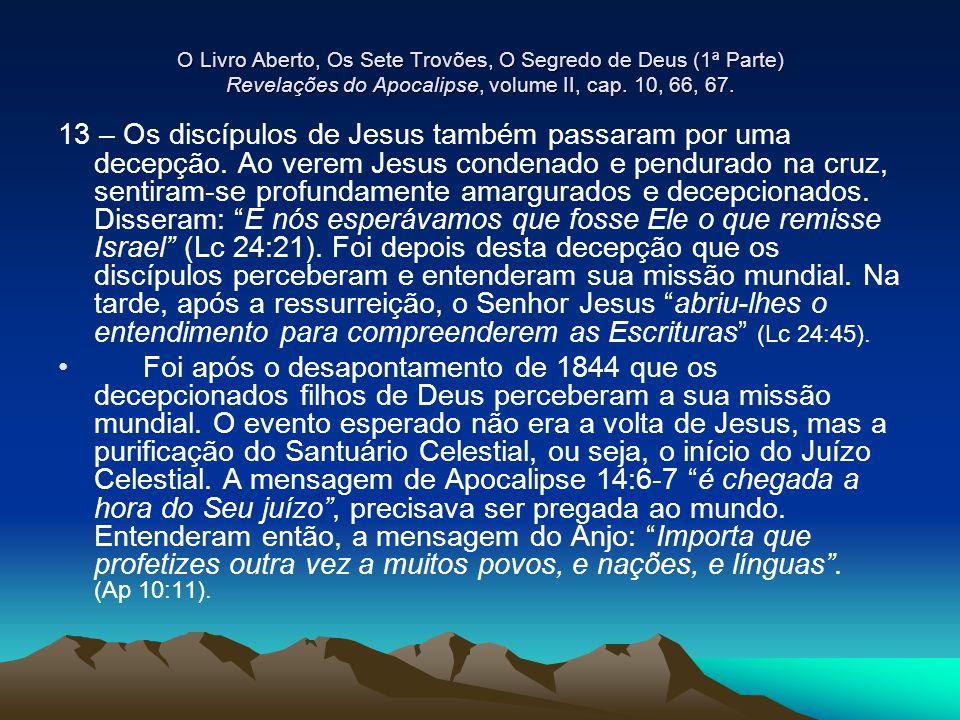 O Livro Aberto, Os Sete Trovões, O Segredo de Deus (1ª Parte) Revelações do Apocalipse, volume II, cap. 10, 66, 67.